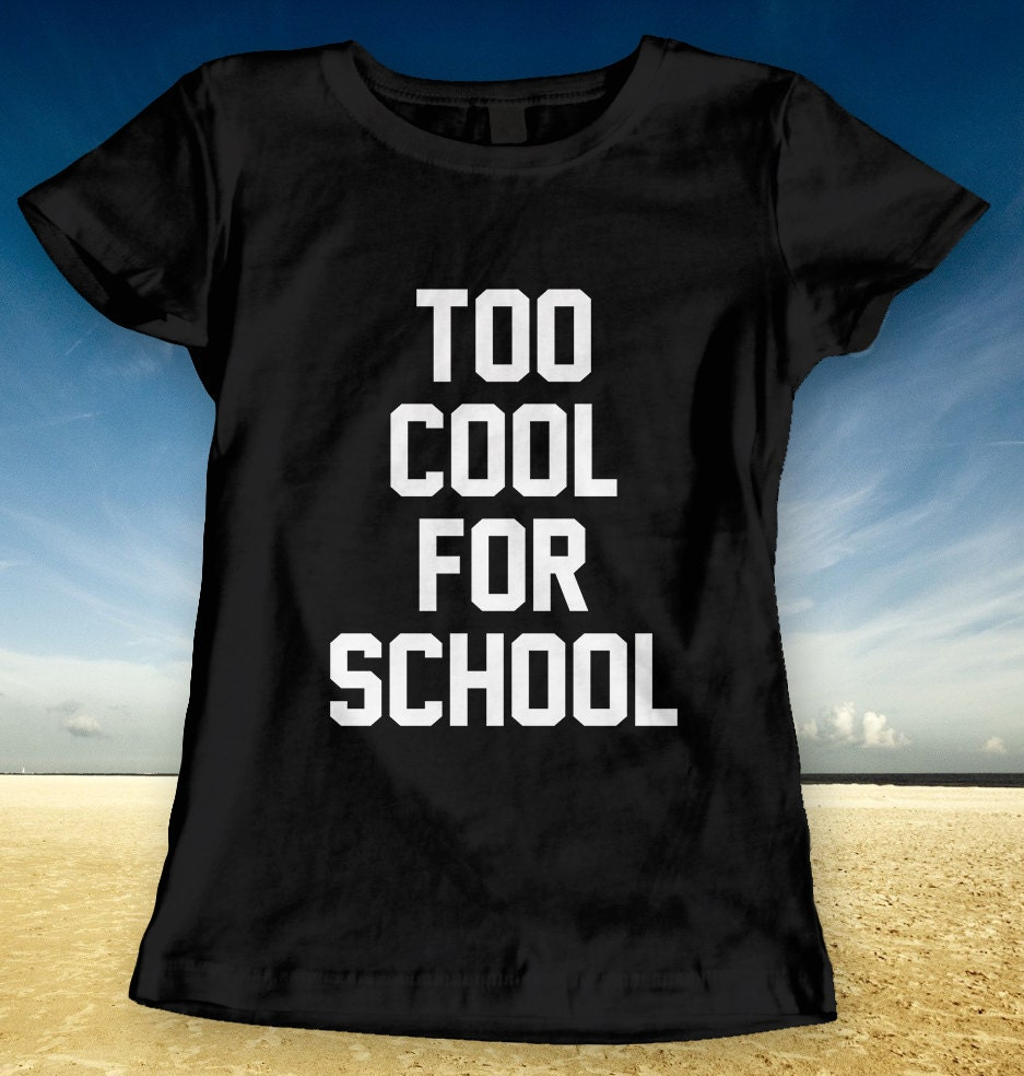 Too cool for school rebel quote tshirt t shirt tee t shirt for Too cool t shirts