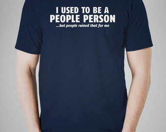 I Used to be a People Person T-Shirt -- FREE SHIPPING
