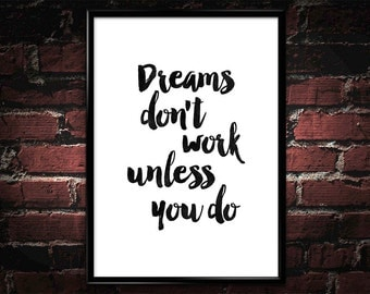 "Inspirational Print Poster 029 ""Dreams don't worl unless you do"" - Wall Art Poster Print Printable Home Decor Wall Decor Typographic Print"