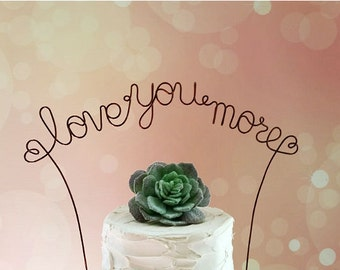 LOVE YOU MORE Wedding Cake Topper, Rustic Wedding Cake Decoration, Bridal Shower, Engagement, Anniversary Cake Decoration