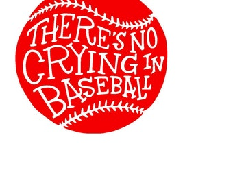 There's No Crying in Baseball SVG, Print, or Silhouette for vinyl design Instant Download