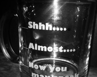 Hand etched shh, almost, now you may speak coffee cup