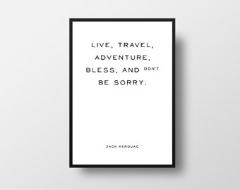 Live, travel, adventure, bless, and don't be sorry, Books Quote, Typographic print, Jack Kerouac, Writer Quote, Literary poster, Typography