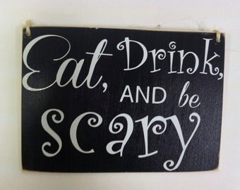 """Eat drink and be scary, Halloween Wood Sign Small 5x7"""""""