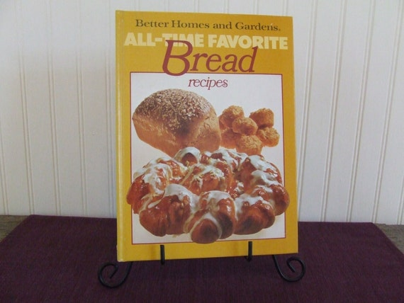 Better Homes And Gardens All Time Favorite Bread Recipes