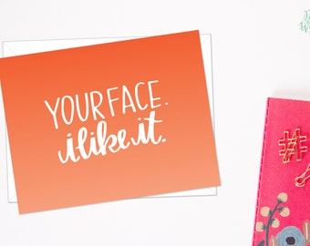Your Face. I Like it.  - Ombre Hand Lettered Card