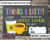 Thanks A Latte! You've Made Me One Smart Cookie  - Printable Teacher Appreciation Card / End of Year Gift Christmas Present INSTANT DOWNLOAD