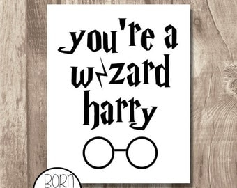 You're a wizard Harry Printable
