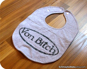 Offensive Baby Bib, Von Bitch Recycled T-shirt, Funny Baby Shower Gift, OOAK