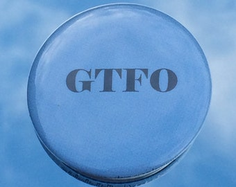 "1.50"" Pinback button ""GTFO"" adult humour"