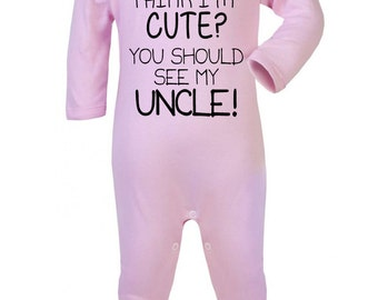 """Baby Romper """"If you think I'm CUTE...You should see my Uncle"""" Funny , Family,  Baby Play suit / Bodysuit / Sleep Suit"""