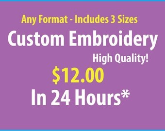 OPEN! - Custom Embroidery Digitized in 24 Hours - Three Sizes Included! - Professional Quality