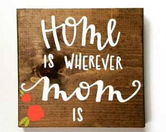 Home is wherever Mom is Sign