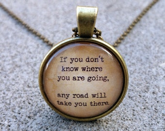 """Alice in Wonderland """"If you don't know where you are going.."""" Pendant & Chain"""