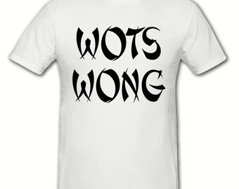 Wots Wong t shirt,mens t shirt sizes small- 2xl,fathers day gift,dad gift