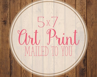 5x7 Premium Art Print- Print of your choice!