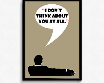 Mad Men Poster Don Draper Quote - I Don't Think About You At All - Art Print, Multiple Sizes - 8x10 to 24x36 - Vintage Style Minimal