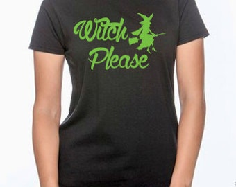 Witch Please Womens Top- Witch Shirt