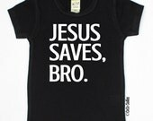 Jesus Saves Bro T Shirt Tee TShirt Baby Clothes Baby Girl Baby Boy Shirt Hipster Baby Clothes Baby Gift Little Boy #58