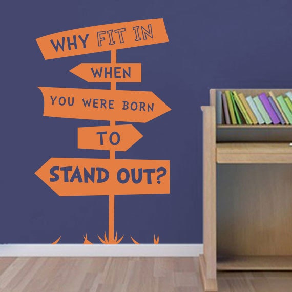 Stand Out Quotes: Why Fit In When You Were Born To Stand Out By