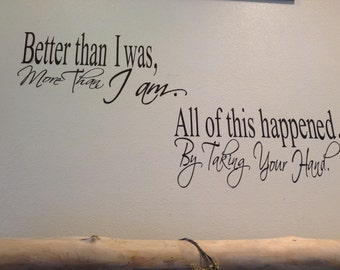 Better than I was More than I am, All of this happened, by taking your hand. Vinyl wall decal