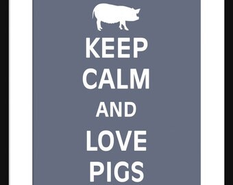 Keep Calm and Love Pigs - Pigs - Art Print - Keep Calm Art Prints - Posters