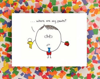 Where are my pants? - Father's Day Card