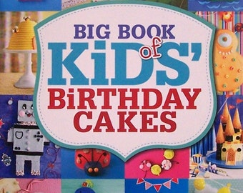 Big Book of Kids' Birthday Cakes A Collection of New and Favorite Recipes - 100 cake designs, birthday parties & celebrations