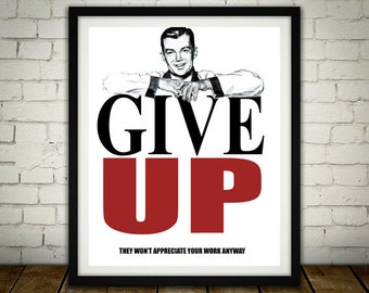Give Up - Anti-Motivational Poster - Buy 2 Get 1 Free