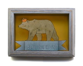 Be Brave printed shadow box- MADE TO ORDER