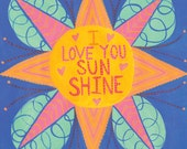 I Love You Sunshine : Art Print