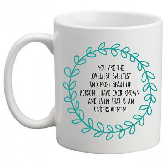 You are nicest loveliest person I have ever known coffee mug with really lovely quote, lovely gift or present