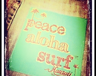 PEACE ALOHA SURF iron-on silkscreen applique 100% cotton made in Hawaii EcoFriendly Teal, Blue or Pink