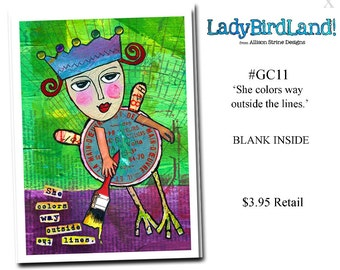 She colors way outside the lines. -GREETING CARD