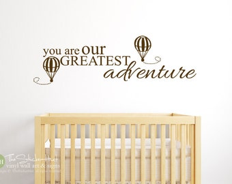 You Are Our Greatest Adventure - Nursery- Bedroom Decor - Saying - Quote - Vinyl Wall Art Words Decals Graphics Stickers Decals 1828