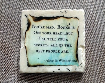 "You're mad, bonkers, off your head. But I'll tell you a secret: all the best people are."" - Alice in Wonderland ...coaster"