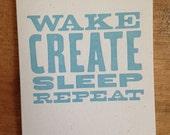 Wake Create Sleep Repeat Wood Type Letterpress Card
