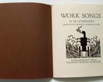 Work Songs by Ric Schomaker, illustrated with Lagana's block prints and hand set on a letterpress & hand bound by Konglomerati press .