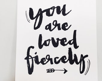 You are Loved Fiercely, 5x7 or 8x10 Print
