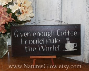 "Funny Coffee Sign - ""Given enough coffee,  I could rule the world"" - Rustic Wooden Sign - Coffee Lover Decor"