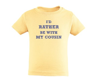 "Super Cute Toddler ""I'd Rather Be With My Cousin"" Soft Cotton Kids Tee Shirt With Cool Font Great Gift Idea Niece Nephew Relative Cousins"