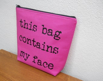 This Bag Contains My Face / Cosmetic Bag / Make Up Bag / Hot Pink Make Up Bag / Pink and Black / Funny Make Up Bags / Make-Up Case