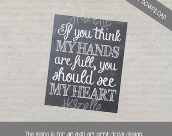 Wall Art Quote Print: If you think my hands are full, you should see my heart.