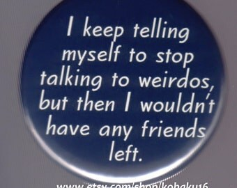 Talking To Weird People Button