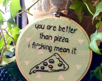 """Hand Embroidered 4"""" Wall Hanging You Are Better Than Pizza"""
