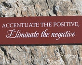 Wood sign - Accentuate the Positive, Eliminate the negative - Custom Wood Sign