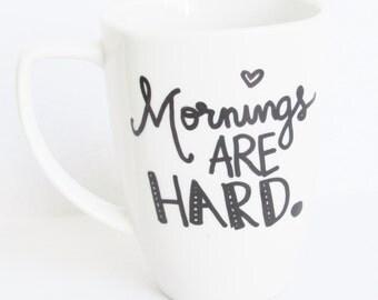 Mornings Are Hard -  Funny Coffee Mug