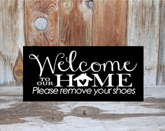 Welcome to our HOME please remove your shoes wood sign for front door or porch, inside or outside with vinyl lettering