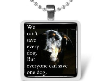 We can't save every dog,  Glass Tile Pendant