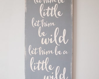 Let him be little, Let him be wild, Let him be a little wild Wooden Sign